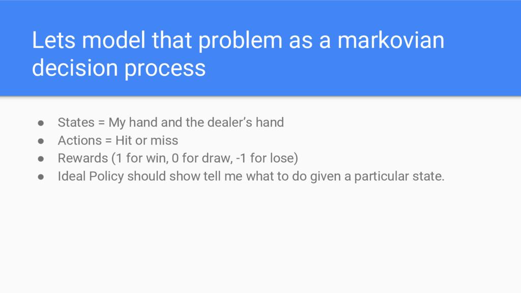 Lets model that problem as a markovian decision...