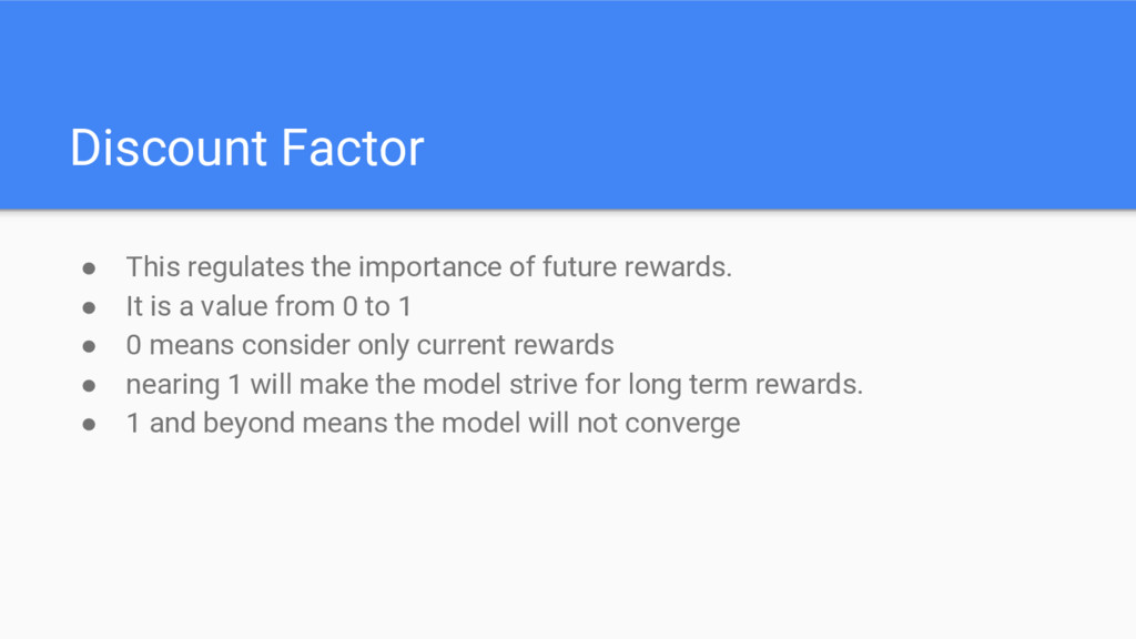 Discount Factor ● This regulates the importance...