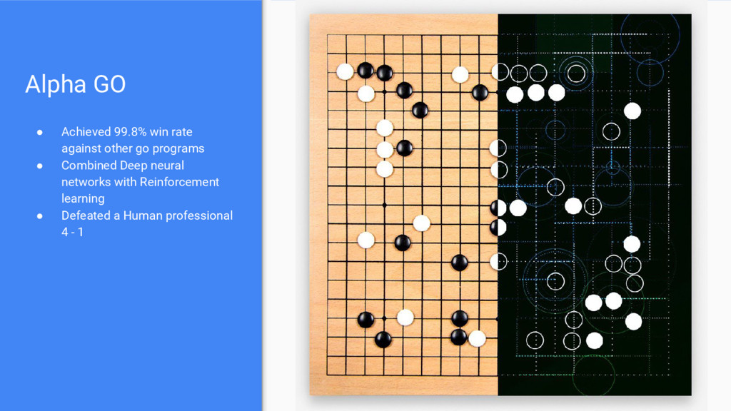 Alpha GO ● Achieved 99.8% win rate against othe...