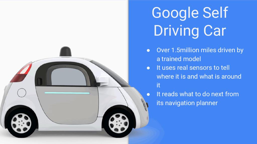 Google Self Driving Car ● Over 1.5million miles...
