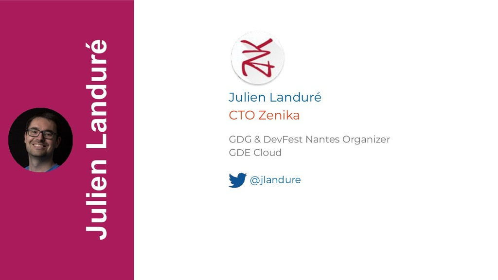 Julien Landuré @jlandure Julien Landuré GDG & D...