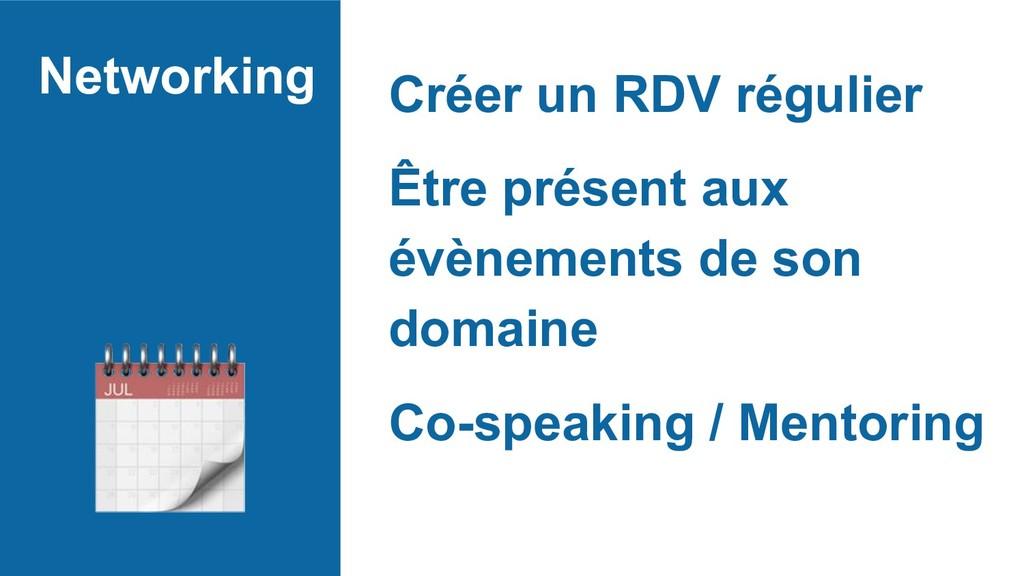 Networking Créer un RDV régulier Être présent a...