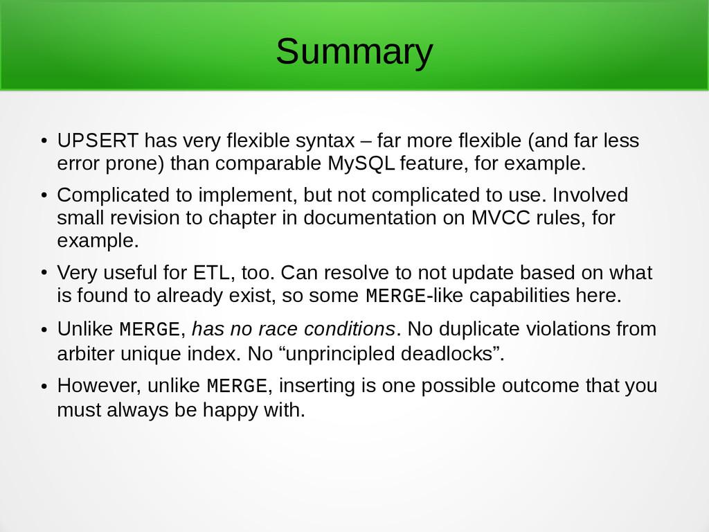 Summary ● UPSERT has very flexible syntax – far...
