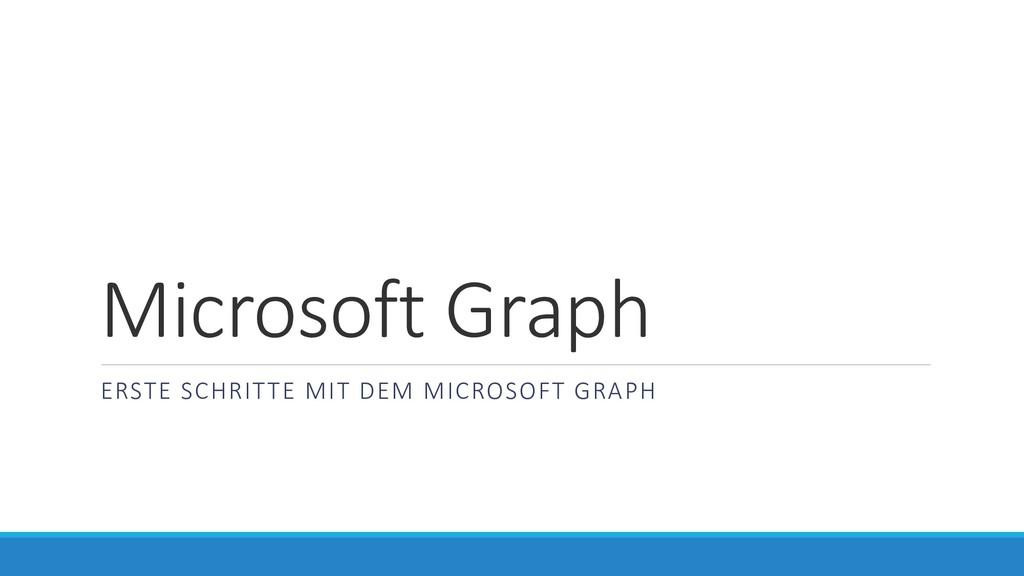 Microsoft Graph ERSTE SCHRITTE MIT DEM MICROSOF...