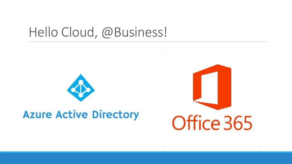 Hello Cloud, @Business!