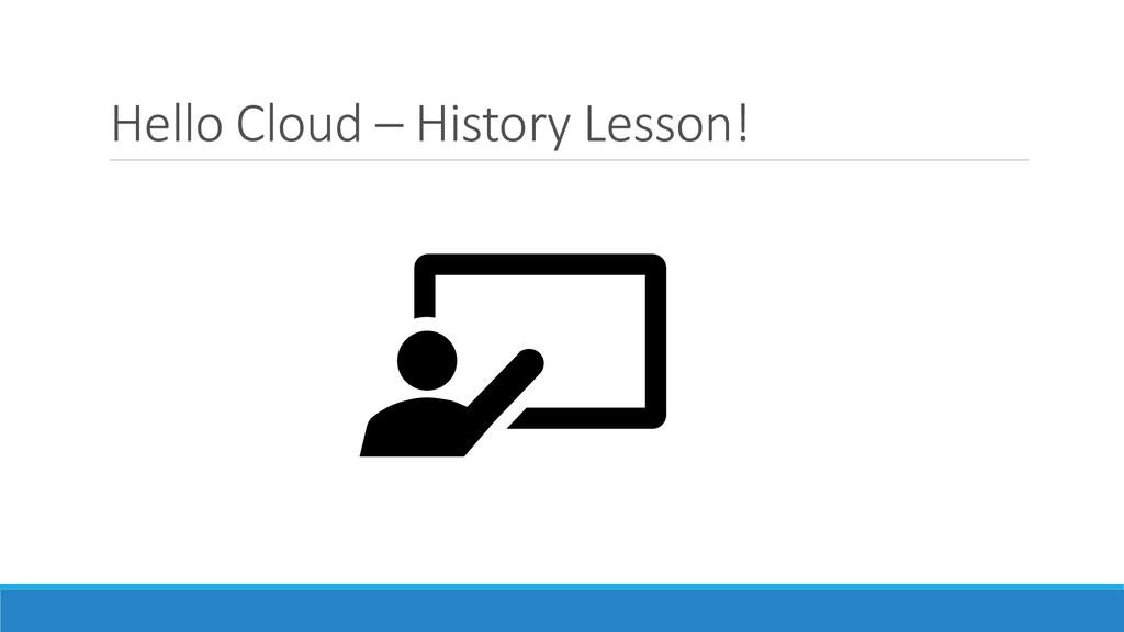 Hello Cloud – History Lesson!