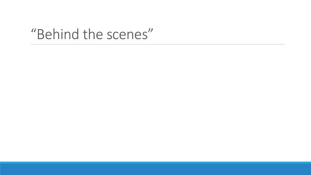 """Behind the scenes"""