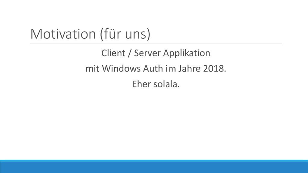 Motivation (für uns) Client / Server Applikatio...