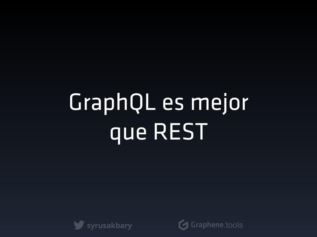 syrusakbary Graphene.tools GraphQL es mejor que...
