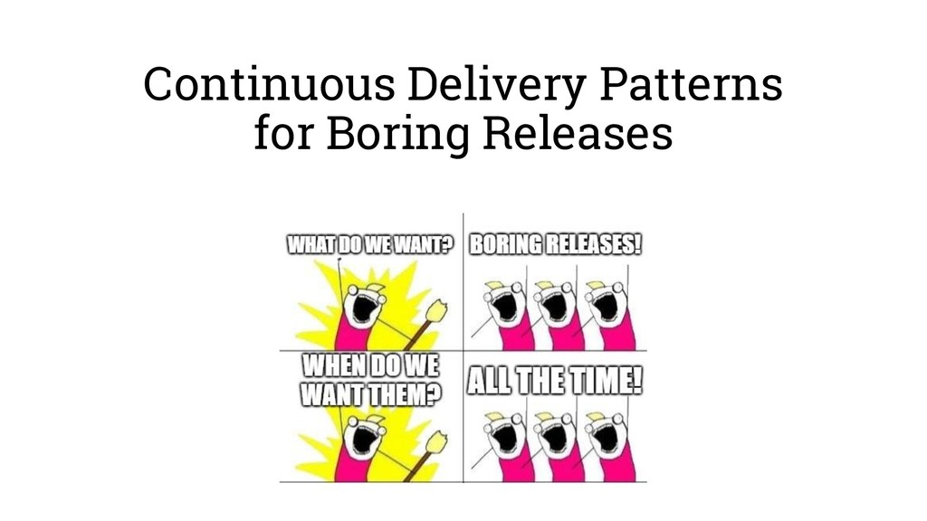 Continuous Delivery Patterns for Boring Releases