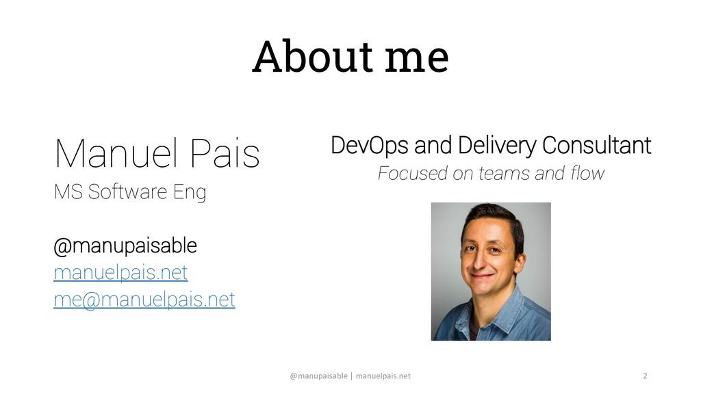 About me Manuel Pais MS Software Eng @manupaisa...
