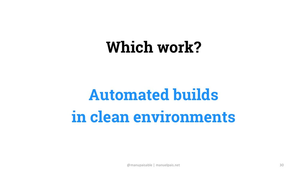 Which work? Automated builds in clean environme...