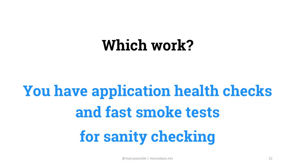 Which work? You have application health checks ...