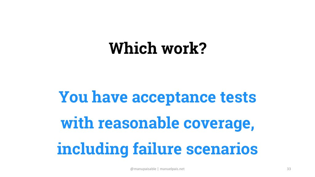 Which work? You have acceptance tests with reas...