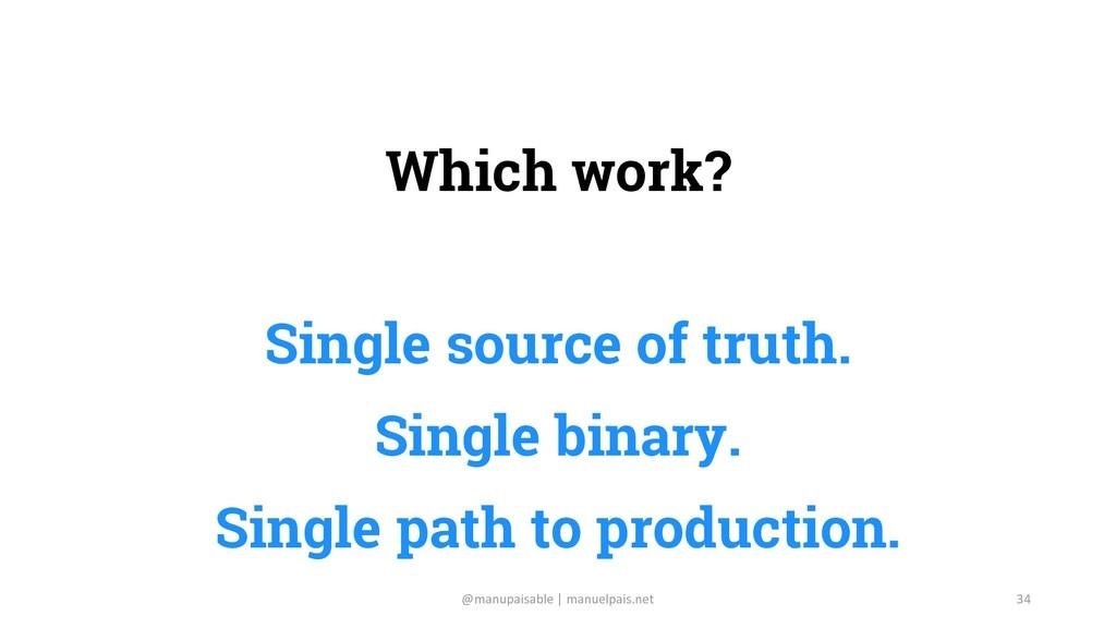 Which work? Single source of truth. Single bina...