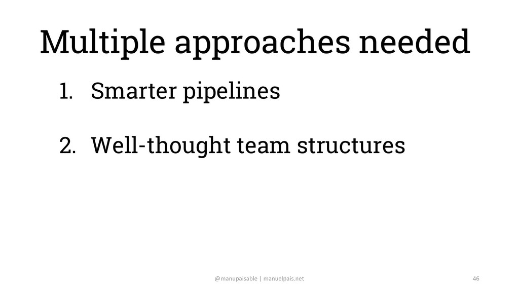 Multiple approaches needed 1. Smarter pipelines...