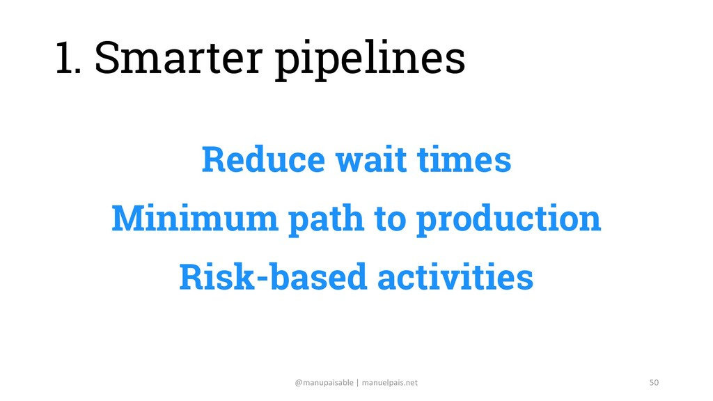 Reduce wait times Minimum path to production Ri...
