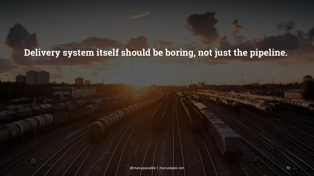 Delivery system itself should be boring, not ju...