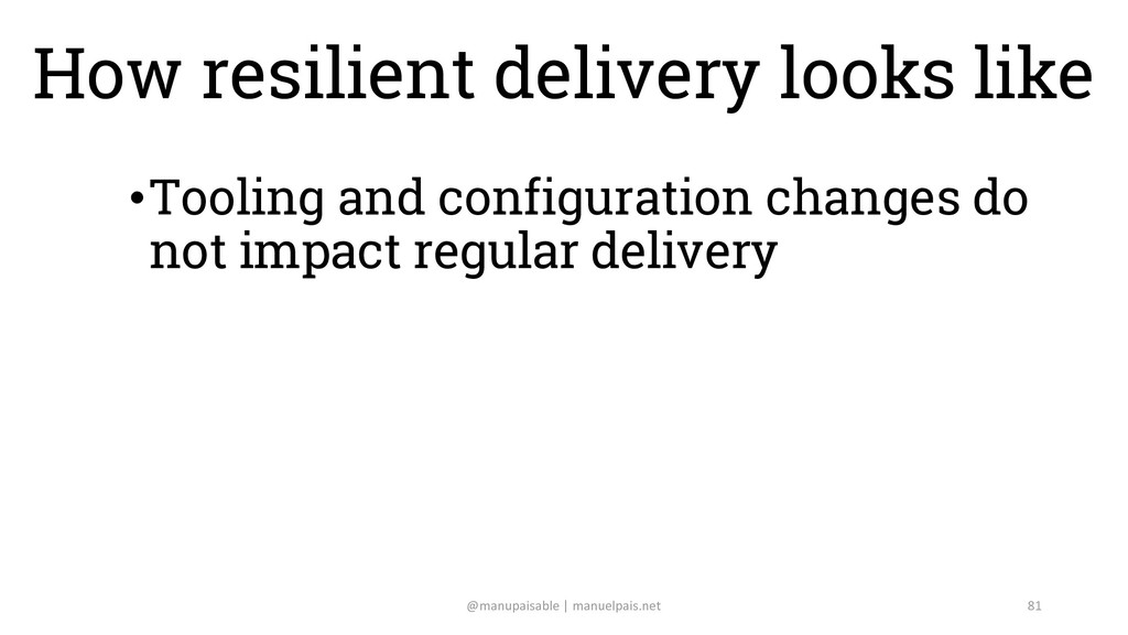How resilient delivery looks like •Tooling and ...