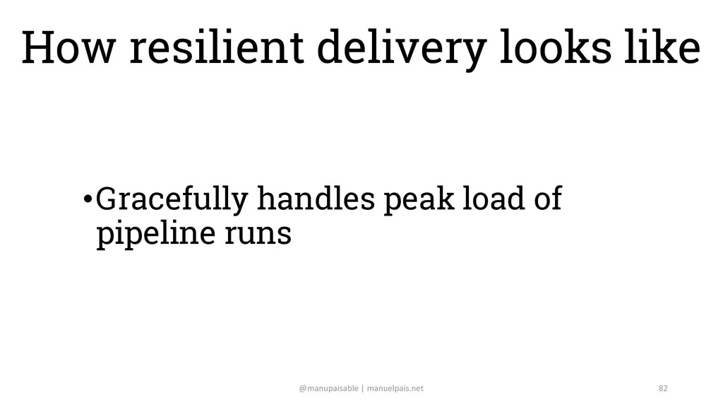 How resilient delivery looks like •Changes (plu...