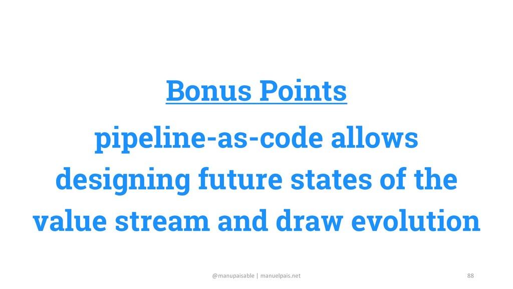 Bonus Points pipeline-as-code allows designing ...