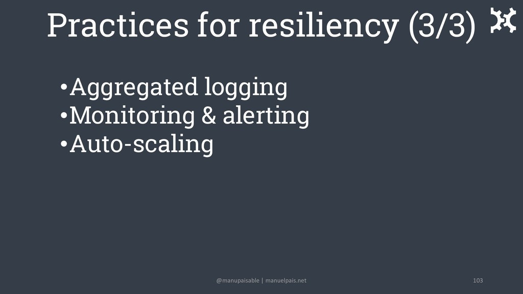 Practices for resiliency (3/3) •Aggregated logg...