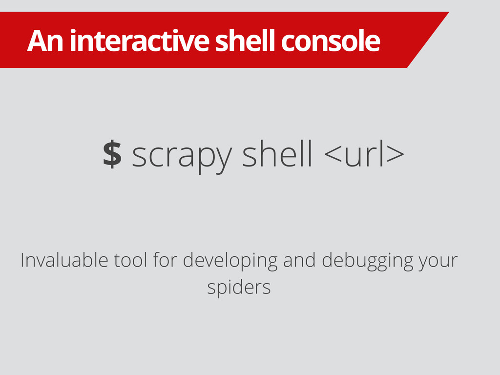 $ scrapy shell <url> An interactive shell conso...