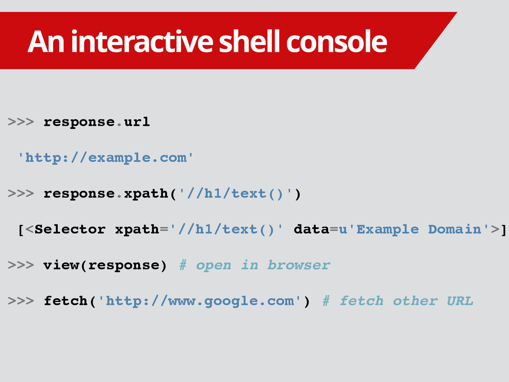 An interactive shell console >>> response.url '...
