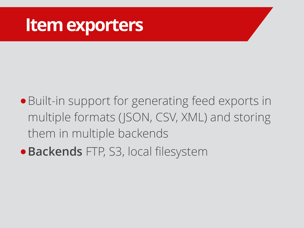 Item exporters ●Built-in support for generating...