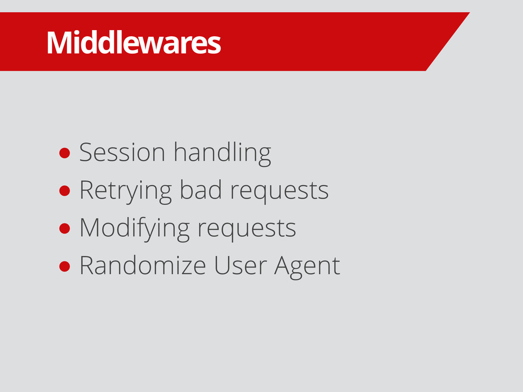 Middlewares ● Session handling ● Retrying bad r...