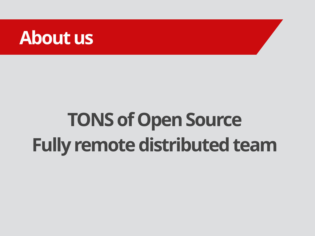 TONS of Open Source Fully remote distributed te...