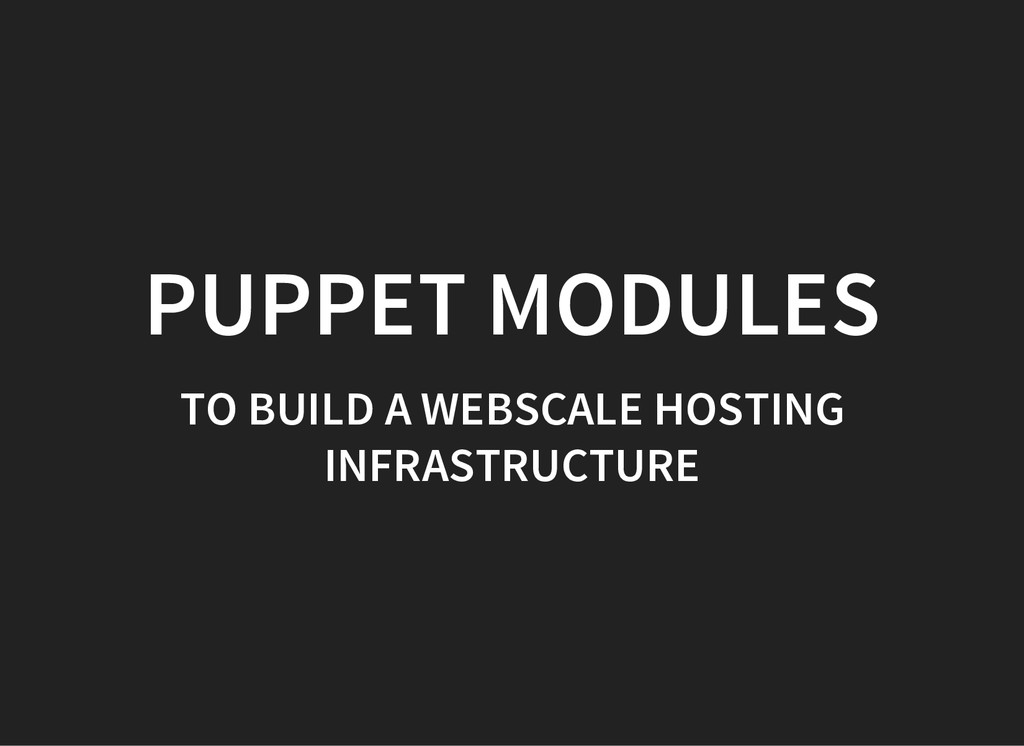 PUPPET MODULES TO BUILD A WEBSCALE HOSTING INFR...