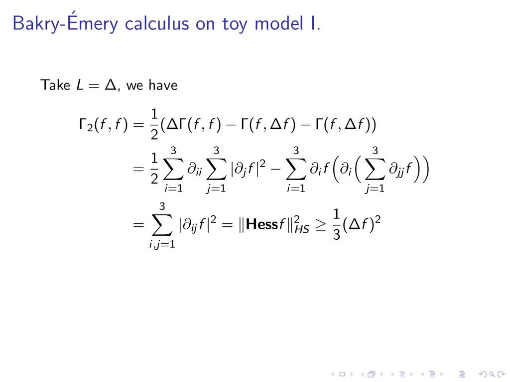 Bakry-´ Emery calculus on toy model I. Take L =...