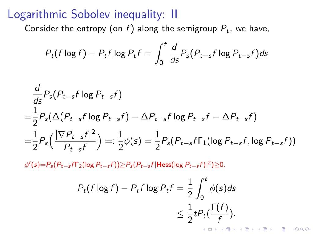 Logarithmic Sobolev inequality: II Consider the...
