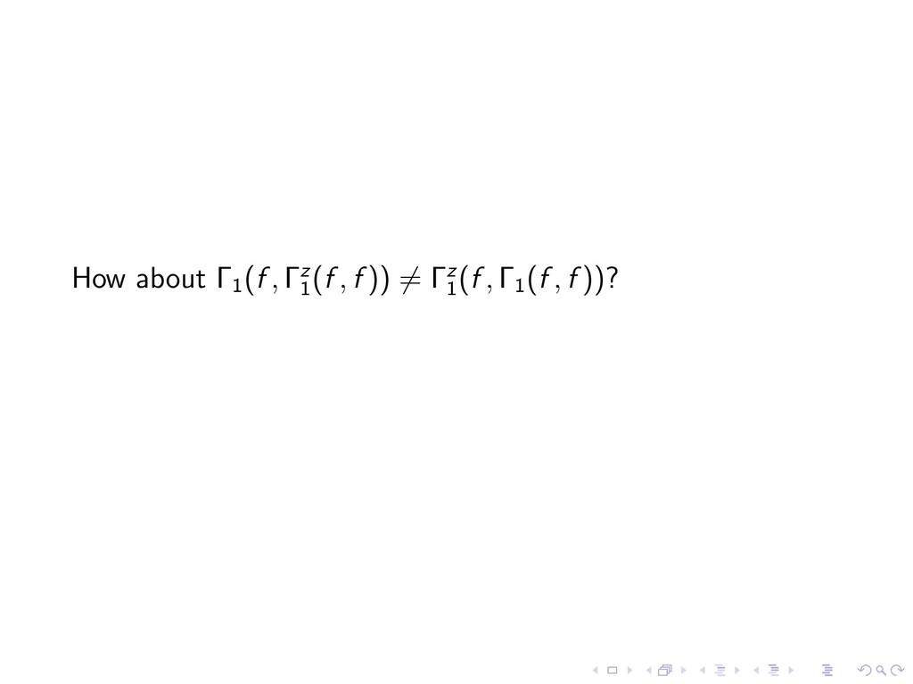 How about 1 (f , z 1 (f , f )) 6= z 1 (f , 1 (f...