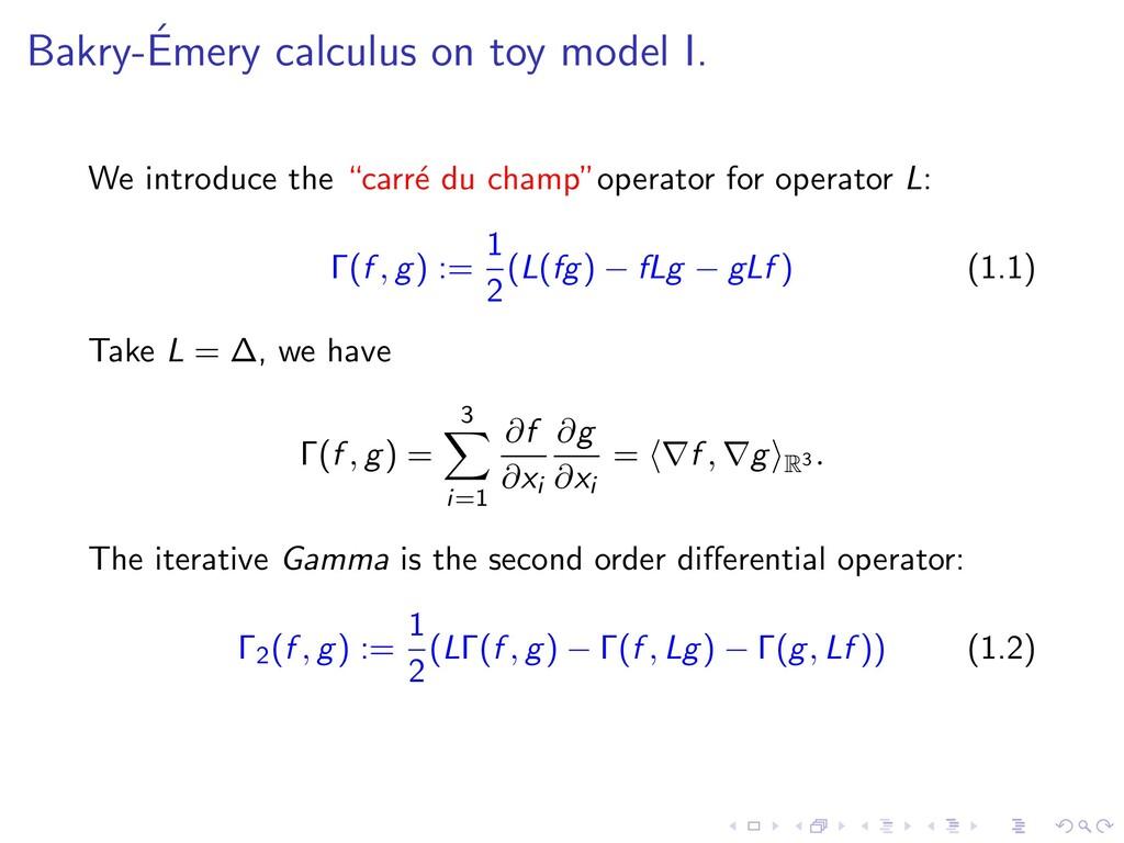Bakry-´ Emery calculus on toy model I. We intro...