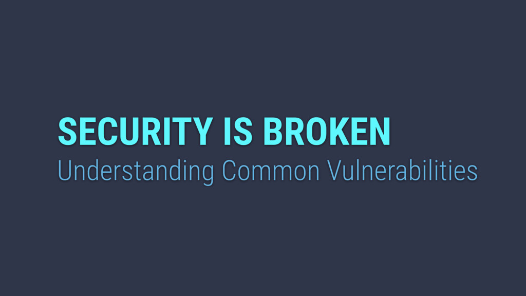 SECURITY IS BROKEN Understanding Common Vulnera...