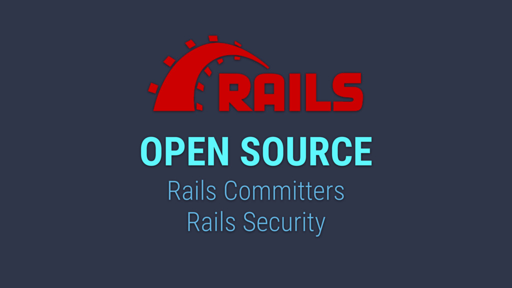 OPEN SOURCE Rails Committers Rails Security
