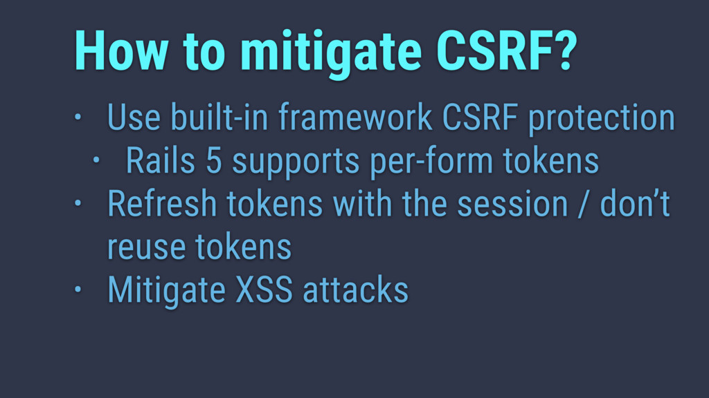 • Use built-in framework CSRF protection • Rail...