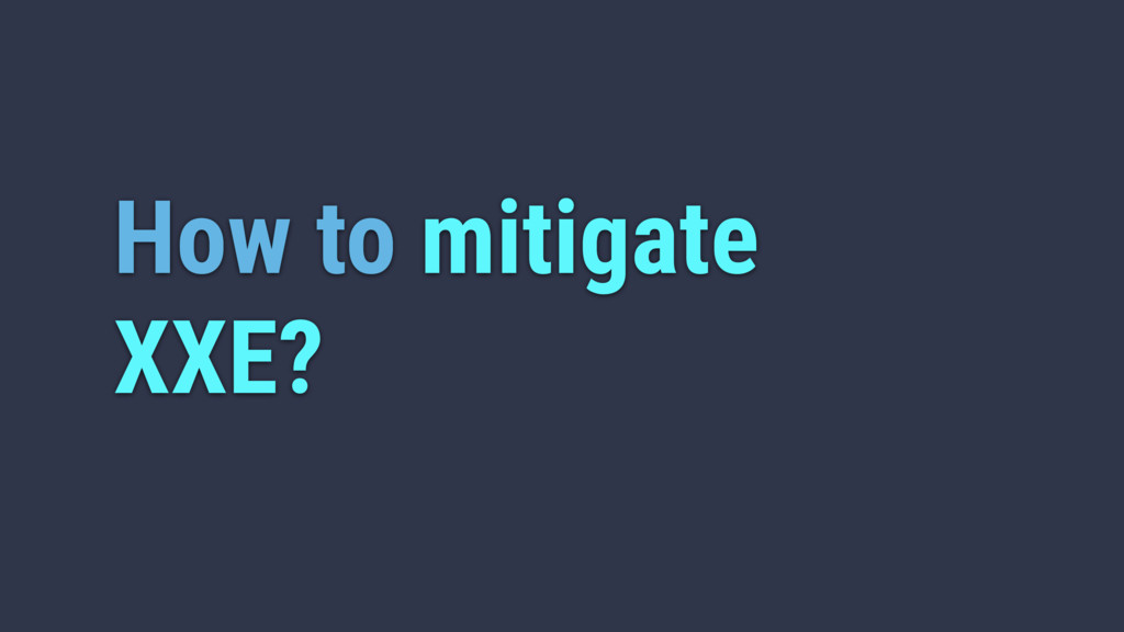 How to mitigate XXE?