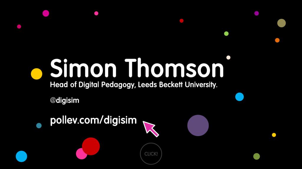 Simon Thomson CLICK! Head of Digital Pedagogy, ...