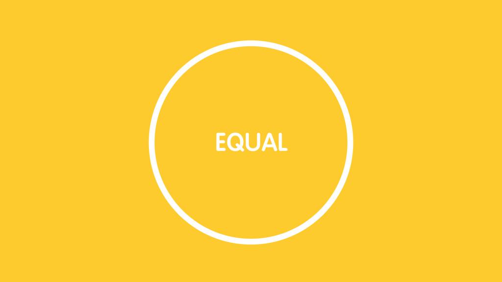 EQUAL EQUAL