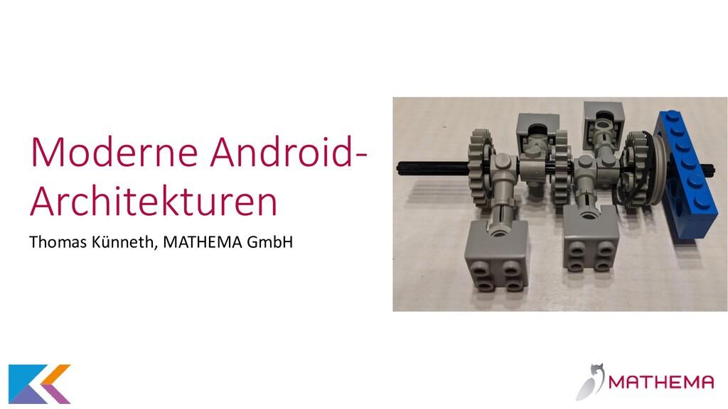 Moderne Android- Architekturen Thomas Künneth, ...