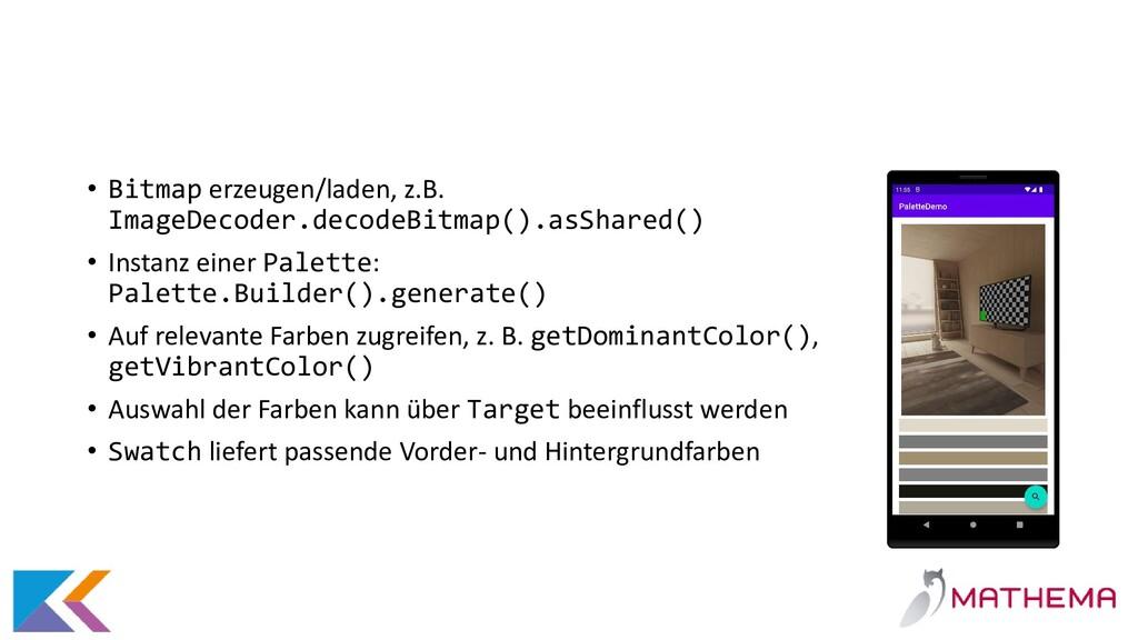 • Bitmap erzeugen/laden, z.B. ImageDecoder.deco...