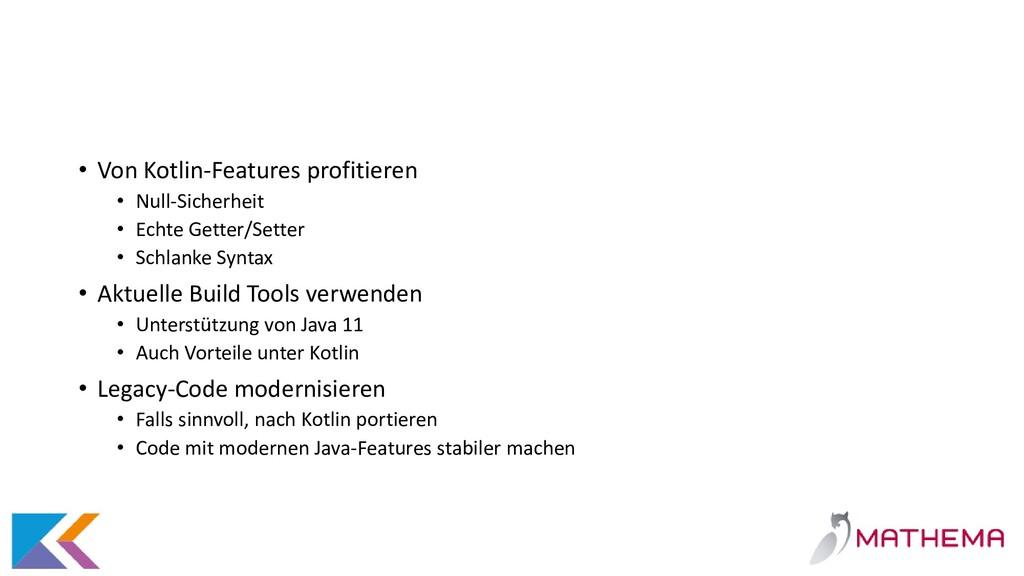 • Von Kotlin-Features profitieren • Null-Sicher...