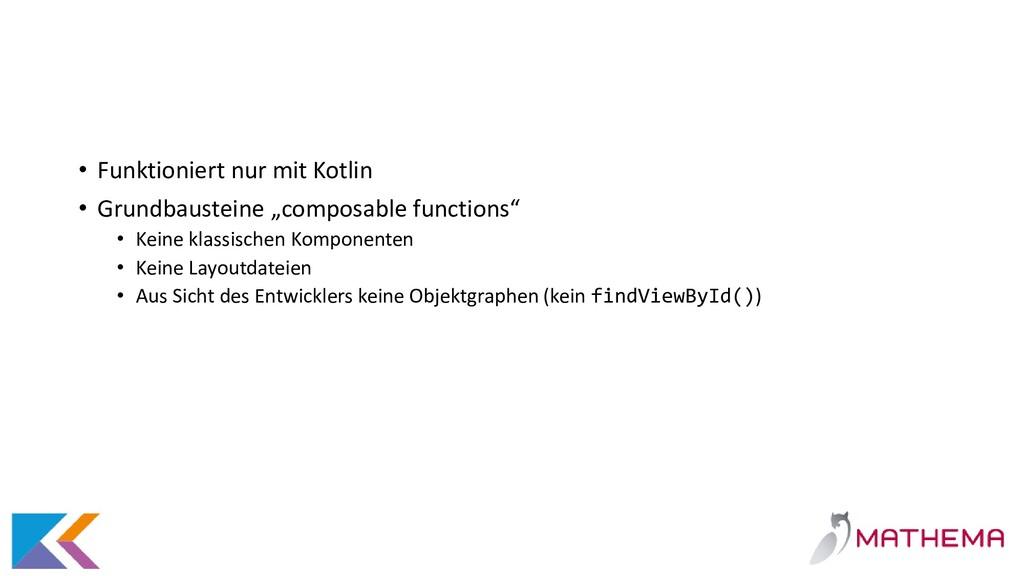 • Funktioniert nur mit Kotlin • Grundbausteine ...