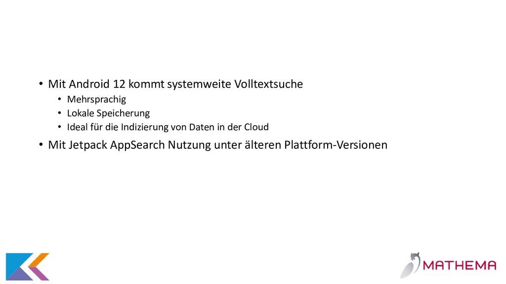 • Mit Android 12 kommt systemweite Volltextsuch...