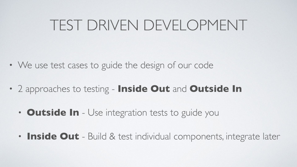 TEST DRIVEN DEVELOPMENT • We use test cases to ...