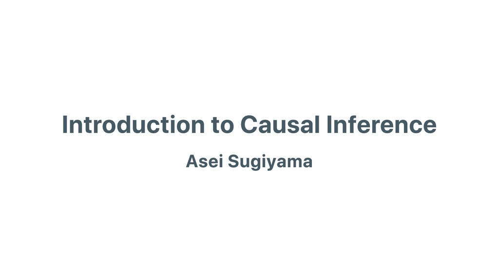 Introduction to Causal Inference Asei Sugiyama