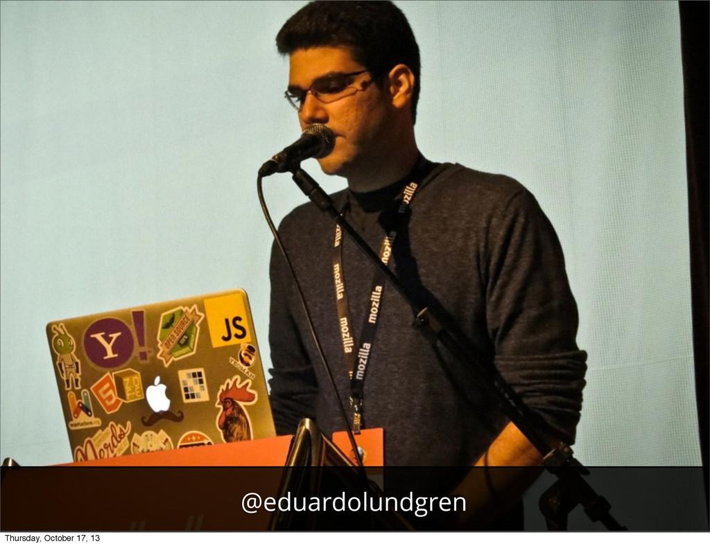 @eduardolundgren Thursday, October 17, 13
